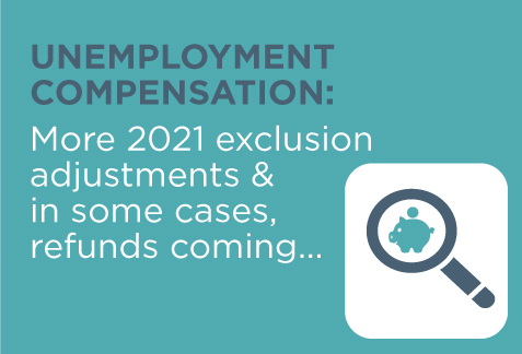 Unemployment Compensation: More 2021 Exclusion Adjustments and in Some Cases, Refunds Coming...