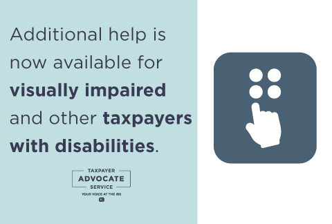 Additional help is now available for visually impaired and other taxpayers with disabilities
